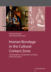 Human Bondage in the Cultural Contact Zone. Transdisciplinary Perspectives on Slavery and Its Discourses