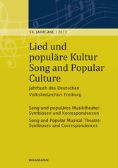 Lied und populäre Kultur - Song and Popular Culture 58 (2013) - Jahrbuch des Deutschen Volksliedarchivs Freiburg 58. Jahrgang - 2013. Song und populäres Musiktheater: Symbiosen und Korrespondenzen Song and Popular Musical Theatre: Symbioses and Cor