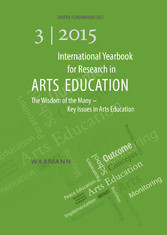 International Yearbook for Research in Arts Education 3/2015 - The Wisdom of the Many - Key Issues in Arts Education