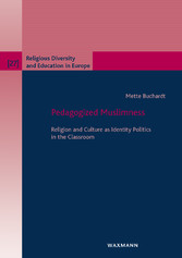 Pedagogized Muslimness - Religion and Culture as Identity Politics in the Classroom
