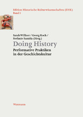 Doing History - Performative Praktiken in der Geschichtskultur