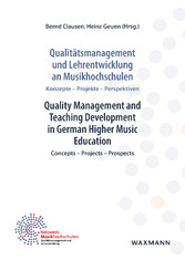 Qualitätsmanagement und Lehrentwicklung an Musikhochschulen Quality Management and Teaching Development in German Higher Music Education - Konzepte - Projekte - Perspektiven Concepts - Projects - Prospects
