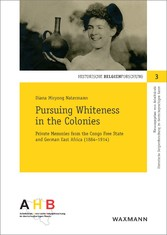 Pursuing Whiteness in the Colonies - Private Memories from the Congo Freestate and German East Africa (1884-1914)