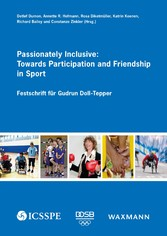 Passionately Inclusive: Towards Participation and Friendship in Sport - Festschrift für Gudrun Doll-Tepper