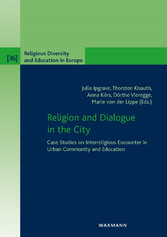 Religion and Dialogue in the City - Case Studies on Interreligious Encounter in Urban Community and Education