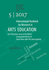 International Yearbook for Research in Arts Education 5/2017 - Arts Education around the World: Comparative Research Seven Years after the Seoul Agenda