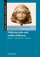 Prähistorische und antike Göttinnen - Befunde - Interpretationen - Rezeption. Jubiläumstagung '20 Jahre FemArc - Netzwerk archäologisch arbeitender Frauen'