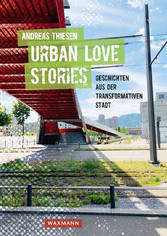 Urban Love Stories - Geschichten aus der transformativen Stadt