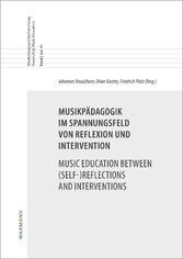Musikpädagogik im Spannungsfeld von Reflexion und Intervention Music Education between (Self-)Reflections and Interventions